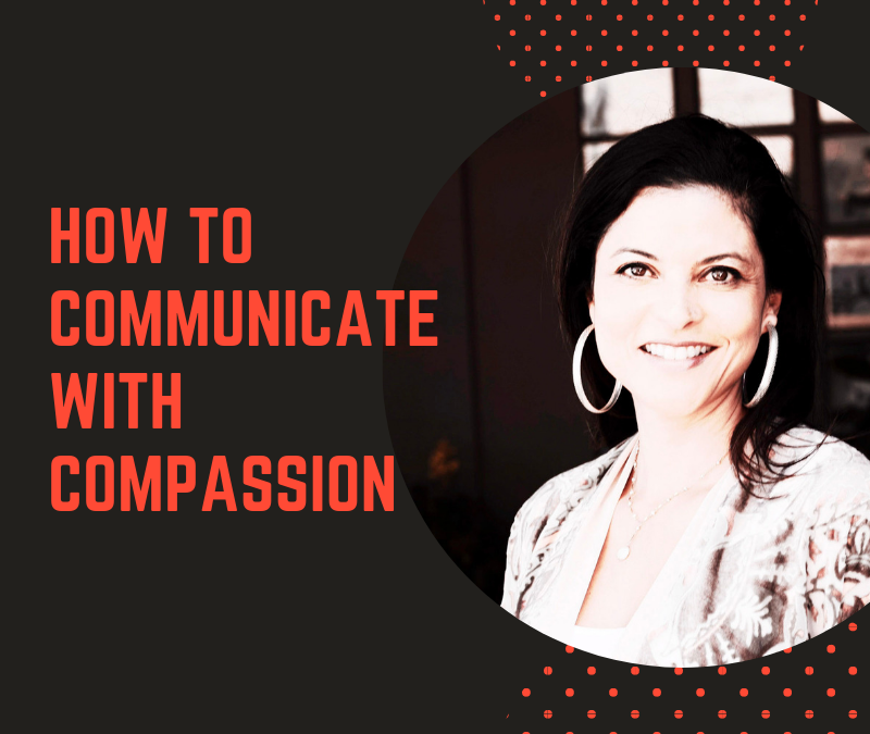How to Communicate with Compassion