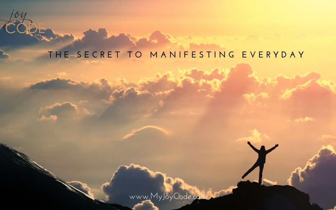 The Secret to Manifesting Everyday